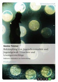 Bekämpfung von Jugendkriminalität und Jugendgewalt. Ursachen und Lösungsvorschläge (eBook, ePUB)