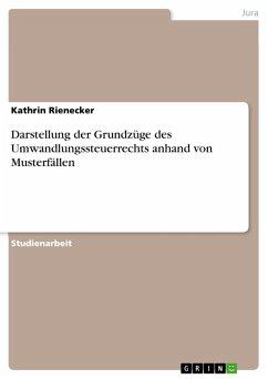 Darstellung der Grundzüge des Umwandlungssteuerrechts anhand von Musterfällen (eBook, PDF)