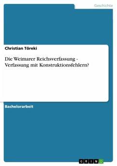 Die Weimarer Reichsverfassung - Verfassung mit Konstruktionsfehlern? (eBook, ePUB) - Töreki, Christian