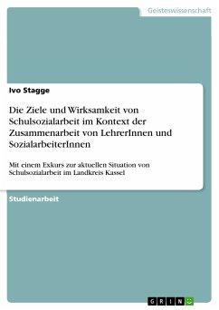 Die Ziele und Wirksamkeit von Schulsozialarbeit im Kontext der Zusammenarbeit von LehrerInnen und SozialarbeiterInnen (eBook, PDF)