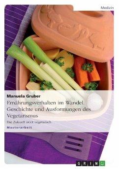 Ernährungsverhalten im Wandel. Geschichte und Ausformungen des Vegetarismus