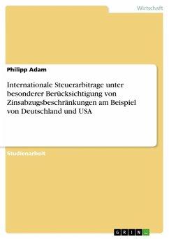 Internationale Steuerarbitrage unter besonderer Berücksichtigung von Zinsabzugsbeschränkungen am Beispiel von Deutschland und USA (eBook, ePUB)