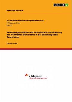 Verfassungsrechtliche und administrative Ausformung der wehrhaften Demokratie in der Bundesrepublik Deutschland (eBook, PDF)