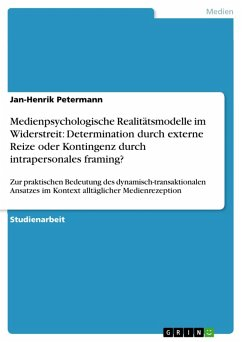 Medienpsychologische Realitätsmodelle im Widerstreit: Determination durch externe Reize oder Kontingenz durch intrapersonales framing? (eBook, PDF)