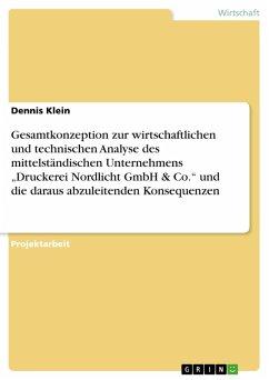 """Gesamtkonzeption zur wirtschaftlichen und technischen Analyse des mittelständischen Unternehmens """"Druckerei Nordlicht GmbH & Co."""" und die daraus abzuleitenden Konsequenzen (eBook, PDF)"""