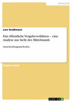 Das öffentliche Vergabeverfahren – eine Analyse aus Sicht des Mittelstands (eBook, PDF) - Großmann, Lars