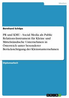 PR und KMU - Social Media als Public Relations-Instrument für Kleine und Mittelständische Unternehmen in Österreich unter besonderer Berücksichtigung der Kleinstunternehmen (eBook, PDF)