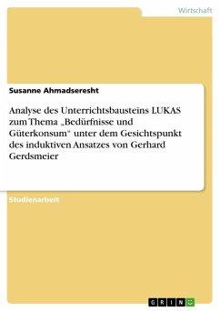 """Analyse des Unterrichtsbausteins LUKAS zum Thema """"Bedürfnisse und Güterkonsum"""" unter dem Gesichtspunkt des induktiven Ansatzes von Gerhard Gerdsmeier (eBook, PDF)"""