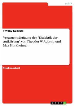 """Vergegenwärtigung der """"Dialektik der Aufklärung"""" von Theodor W. Adorno und Max Horkheimer (eBook, PDF)"""