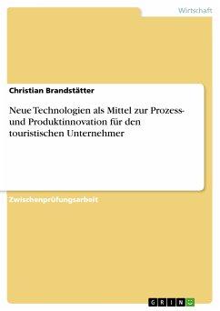 Neue Technologien als Mittel zur Prozess- und Produktinnovation für den touristischen Unternehmer (eBook, PDF)