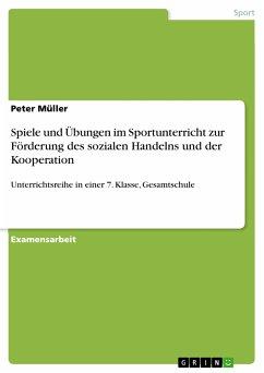 Spiele und Übungen im Sportunterricht zur Förderung des sozialen Handelns und der Kooperation (eBook, PDF)