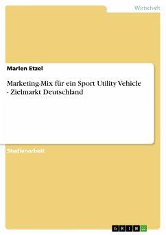 Marketing-Mix für ein Sport Utility Vehicle - Zielmarkt Deutschland (eBook, PDF)