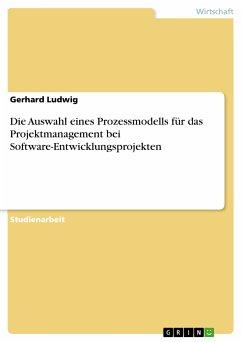 Die Auswahl eines Prozessmodells für das Projektmanagement bei Software-Entwicklungsprojekten (eBook, PDF)