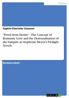 """""""Freed from Desire"""" - The Concept of Romantic Love and the Desexualisation of the Vampire in Stephenie Meyer's Twilight Novels (eBook, PDF)"""