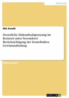Steuerliche Einkunftsabgrenzung im Konzern unter besonderer Berücksichtigung der formelhaften Gewinnaufteilung (eBook, PDF)