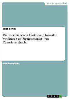 Die verschiedenen Funktionen formaler Strukturen in Organisationen - Ein Theorievergleich (eBook, ePUB)