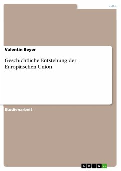 Geschichtliche Entstehung der Europäischen Union (eBook, PDF) - Beyer, Valentin