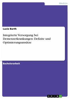 Integrierte Versorgung bei Demenzerkrankungen: Defizite und Optimierungsansätze (eBook, PDF) - Barth, Lucie