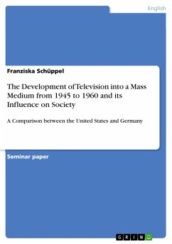 The Development of Television into a Mass Medium from 1945 to 1960 and its Influence on Society (eBook, PDF)