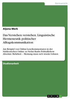 Das Verstehen verstehen. Linguistische Hermeneutik politischer Alltagskommunikation (eBook, PDF)