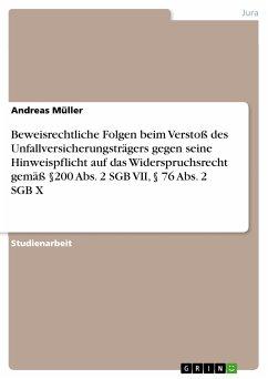 Beweisrechtliche Folgen beim Verstoß des Unfallversicherungsträgers gegen seine Hinweispflicht auf das Widerspruchsrecht gemäß §200 Abs. 2 SGB VII, § 76 Abs. 2 SGB X (eBook, PDF) - Müller, Andreas