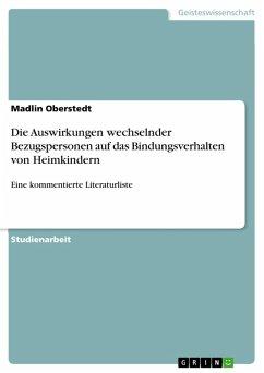 Die Auswirkungen wechselnder Bezugspersonen auf das Bindungsverhalten von Heimkindern (eBook, PDF) - Oberstedt, Madlin