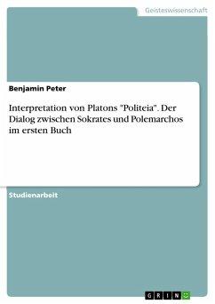 """Interpretation von Platons """"Politeia"""". Der Dialog zwischen Sokrates und Polemarchos im ersten Buch (eBook, PDF)"""