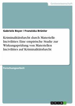 Kriminalitätsfurcht durch Materielle Incivilities: Eine empirische Studie zur Wirkungsprüfung von Materiellen Incivilities auf Kriminalitätsfurcht (eBook, PDF)