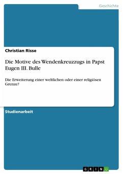 Die Motive des Wendenkreuzzugs in Papst Eugen III. Bulle (eBook, PDF)