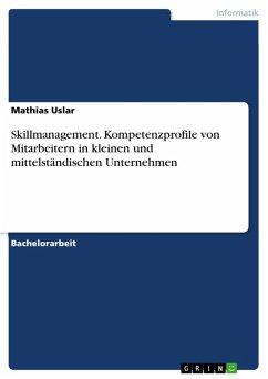 Skillmanagement: Kompetenzprofile von Mitarbeitern im Hinblick auf kleine und mittelständische Unternehmen (eBook, PDF)