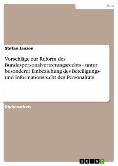 Vorschläge zur Reform des Bundespersonalvertretungsrechts - unter besonderer Einbeziehung des Beteiligungs- und Informationsrecht des Personalrats (eBook, PDF)