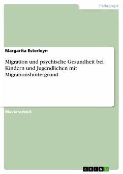 Migration und psychische Gesundheit bei Kindern und Jugendlichen mit Migrationshintergrund (eBook, PDF) - Esterleyn, Margarita