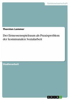 Der Ermessensspielraum als Praxisproblem der kommunalen Sozialarbeit (eBook, ePUB) - Lemmer, Thorsten