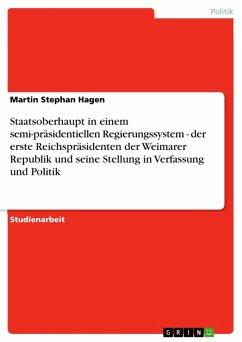 Staatsoberhaupt in einem semi-präsidentiellen Regierungssystem - der erste Reichspräsidenten der Weimarer Republik und seine Stellung in Verfassung und Politik (eBook, ePUB)
