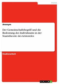 Der Gemeinschaftsbegriff und die Bedeutung des Individuums in der Staatstheorie des Aristoteles (eBook, ePUB)
