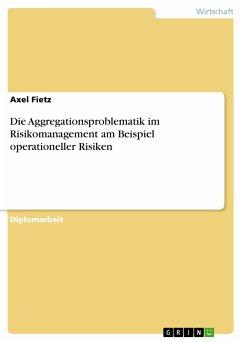Die Aggregationsproblematik im Risikomanagement am Beispiel operationeller Risiken (eBook, PDF)