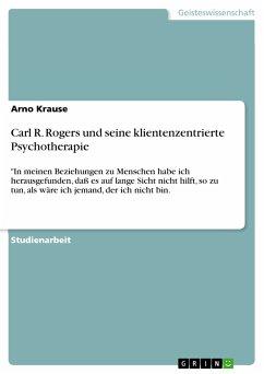 Carl R. Rogers und seine klientenzentrierte Psychotherapie (eBook, PDF)