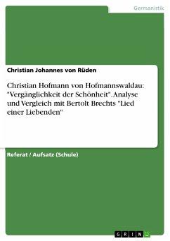 Christian Hofmann von Hofmannswaldau: ´´Vergänglichkeit der Schönheit´´. Analyse und Vergleich mit Bertolt Brechts ´´Lied einer Liebenden´´ (eBook, PDF) - von Rüden, Christian Johannes