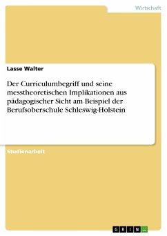 Der Curriculumbegriff und seine messtheoretischen Implikationen aus pädagogischer Sicht am Beispiel der Berufsoberschule Schleswig-Holstein (eBook, PDF)