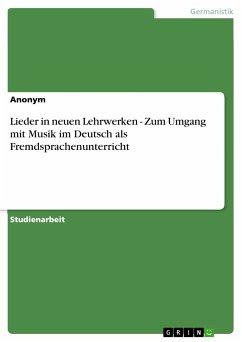 Lieder in neuen Lehrwerken - Zum Umgang mit Musik im Deutsch als Fremdsprachenunterricht (eBook, PDF)