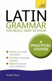 Latin Grammar You Really Need to Know: Teach Yourself