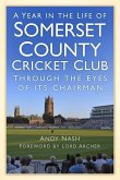 A Year in the Life of Somerset County Cricket Club Through the Eyes of Its Chairman