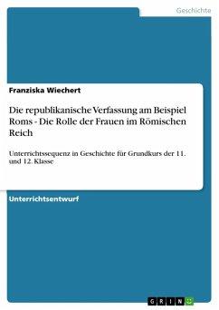 Die republikanische Verfassung am Beispiel Roms - Die Rolle der Frauen im Römischen Reich (eBook, ePUB)