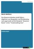 Das Kunstverständnis Adolf Hitlers - abgeleitet aus Biographie und Werkkatalog und angewandt auf die Beispiele