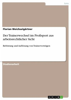Der Trainerwechsel im Profisport aus arbeitsrechtlicher Sicht (eBook, PDF) - Weichselgärtner, Florian
