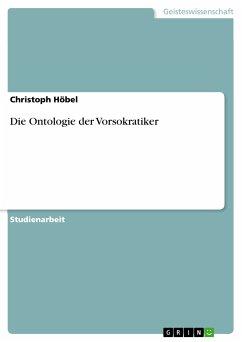 Die Ontologie der Vorsokratiker (eBook, PDF) - Höbel, Christoph