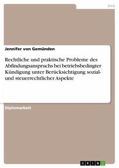 Rechtliche und praktische Probleme des Abfindungsanspruchs bei betriebsbedingter Kündigung unter Berücksichtigung sozial- und steuerrechtlicher Aspekte (eBook, PDF)