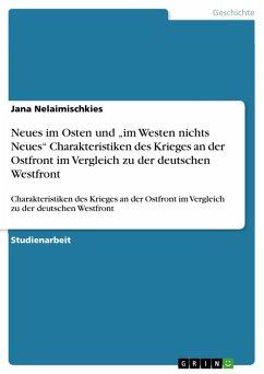 """Neues im Osten und """"im Westen nichts Neues"""" Charakteristiken des Krieges an der Ostfront im Vergleich zu der deutschen Westfront (eBook, PDF)"""