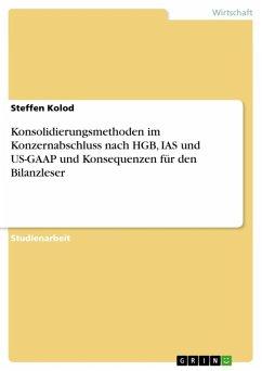 Konsolidierungsmethoden im Konzernabschluss nach HGB, IAS und US-GAAP und Konsequenzen für den Bilanzleser (eBook, ePUB)
