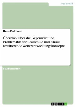 Überblick über die Gegenwart und Problematik der Realschule und daraus resultierende Weiterentwicklungskonzepte (eBook, PDF)